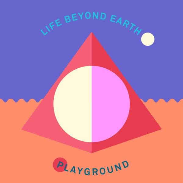 Life Beyond Earth - Playground EP