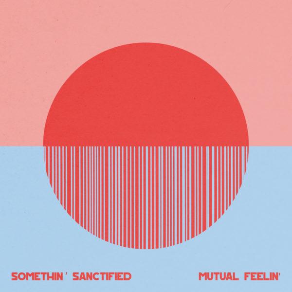 Somethin' Sanctified - Mutual Feelin'