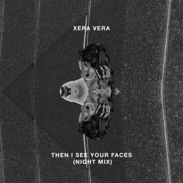 Xera Vera - Then I See Your Faces (Night Mix)